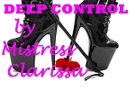 DEEP CONTROL by Mistress Clarissa