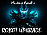 Mistress Carol's Robot Upgrade