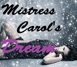 Mistress Carol's DREAM