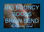 Big Bouncy Boobs Brain Bend