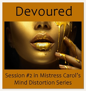 Personalize Devoured - Session #2 in Mistress Carol's Mind Distortion Series
