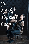 Go F#ck Yourself Loop