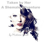 Taken by Her - A Shemale Adventure