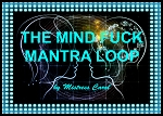 The Mind F*ck Mantra Loop