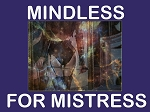 Mindless for Mistress