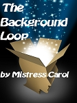 The Background Loop